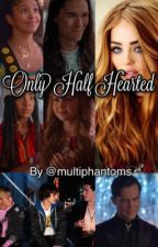 Only Half Hearted by Multiphantoms