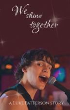 we shine together (a luke patterson story)  by josstories_