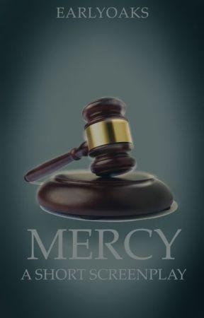 MERCY -  A Short Screenplay (DRAFT) by EarlyOAKS