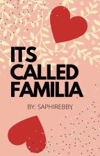 ITS CALLED FAMILIA by Saphirebby