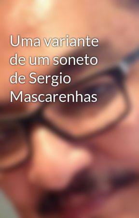 Uma variante de um soneto de Sergio Mascarenhas by okinouchi