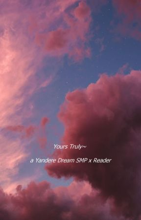 Yours Truly~ | YANDERE DREAM SMP X READER by cryinqcutie