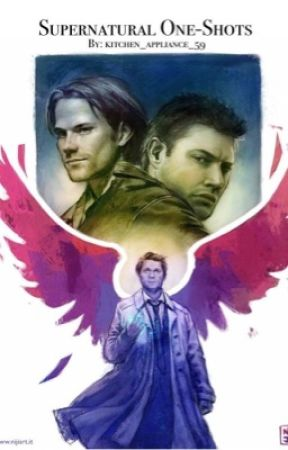 Supernatural one-shots      REQUESTS NEEDED by kitchen_appliance_59