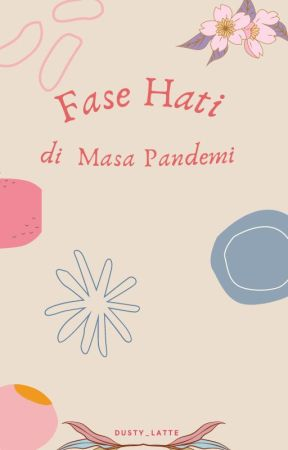 Fase Hati di Masa Pandemi-- by dusty_latte