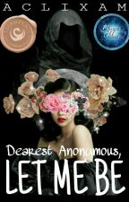 Dearest Anonymous, Let Me Be by ACLIXAM