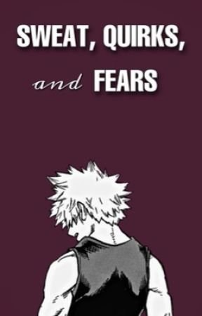 Sweat, Quirks, & Fears by Bookworm_Noodle