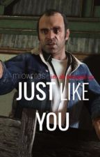 Just Like You (Trevor Philips x Reader) by milowrites-