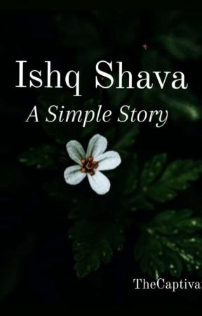 Ishq Shava : A Simple Story by TheCaptivatingOne