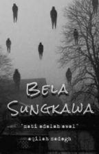 BELA SUNGKAWA by aqilahsadegh