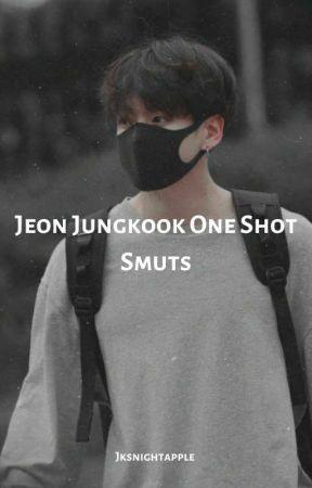 Jeon Jungkook One Shot Smuts by jksnightapple