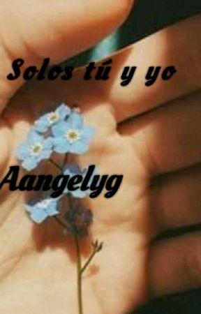 Solos tu y yo by AangelyG
