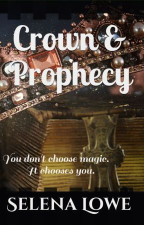 Crown & Prophecy by thegirlwhowrites11