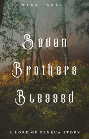 Seven Brothers Blessed [ Lore of Penrua: Book IV ] by MinaParkes