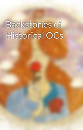 Backstories of Historical OCs by 8Philip20Hamilton4