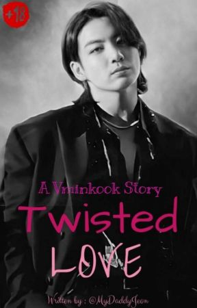 🔞Twisted Love🔞(Vminkook Smut-BxB-ON-GOING) by MyDaddyJeon