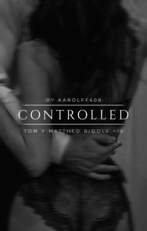 𝐂𝐨𝐧𝐭𝐫𝐨𝐥𝐥𝐞𝐝 [+𝟏𝟖] Tom Riddle y Mattheo Riddle by KarolFF408