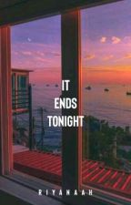It Ends Tonight   Epistolary (Completed) by riyanaah