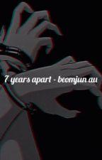 7 years apart - beomjun✔️ by jillie_na
