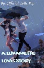 ~A Lukanette Love Story~ (Completed) by Official_Lolli_Pop