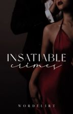 ✎ | Insatiable Crimes  by maeveology
