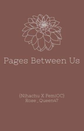 𝙿𝚊𝚐𝚎𝚜 𝙱𝚎𝚝𝚠𝚎𝚎𝚗 𝚄𝚜 {𝙽𝚒𝚑𝚊𝚌𝚑𝚞 𝚡 𝚏𝚎𝚖!𝙾𝙲} by Rose_Queen47
