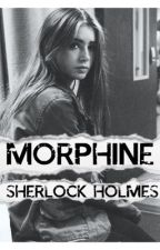 Morphine || The Niece Of Sherlock Holmes by Assassin_Angel123