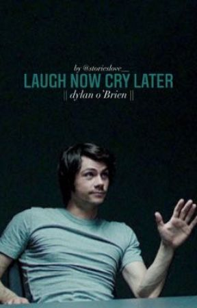 Laugh now Cry Later || Dylan O'Brien || by storieslove__