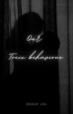 Our Toxic Behaviour  by HarryoLarry12