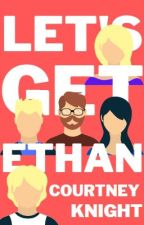 Let's Get Ethan by ckwritten236