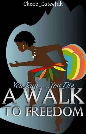 ~~A WALK TO FREEDOM~~ by Choco_lateefah