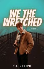 We the Wretched by TAJoseph