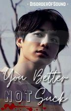 You Better NOT Suck ~ [jikook] by DisorderOfSound