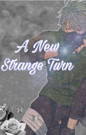 A New Strange Turn [Kakashi x Reader] - REMAKE by cakebellrockmuse