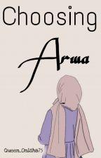 CHOOSING ARWA by Queen_Onisha75