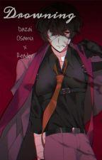 Drowning~  Dazai Osamu x Reader (F)  by Tomiokasbaby