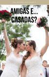 Amigas e... Casadas? cover