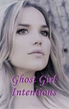 Ghost Girl Intentions (Book 2) by NativeScorpio