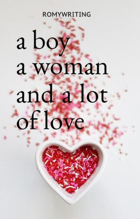 A boy, a woman, and a lot of love by Romywriting
