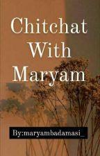 Chitchat With Maryam by maryamblackk