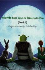 Shrek: Once Upon A True Love's Kiss [Book 1] by TashaFarthing