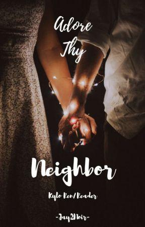 Adore Thy Neighbor | Kylo Ren X Reader by Jay2Noir