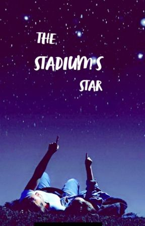 The Stadium's Star [COMPLETE] by strwbrryglazeddonut