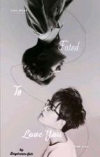 Fated To Love You[Completed] by Daydream-fah