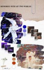 𝑴𝑬𝑴𝑶𝑹𝑰𝑬𝑺 𝑾𝑰𝑻𝑯 𝑴𝒀 𝑻𝑾𝑶 𝑾𝑶𝑹𝑳𝑫𝑺 (2021𝚅𝙴𝚁) by Violet__J