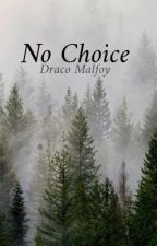 No Choice - Draco Malfoy by packitupmalfoy