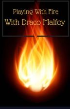 Playing with Fire (Draco Malfoy fanfic) by R_Infinnerty2008