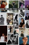 Love me like you loved her.  cover
