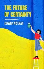 The Future of Certainty by rowena_wiseman