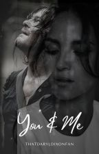 You & Me| TWD (Daryl Dixon love story) CURRENTLY EDITING by Thatdaryldixonfan