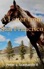 A Letter from San Francisco by PeterScamardo